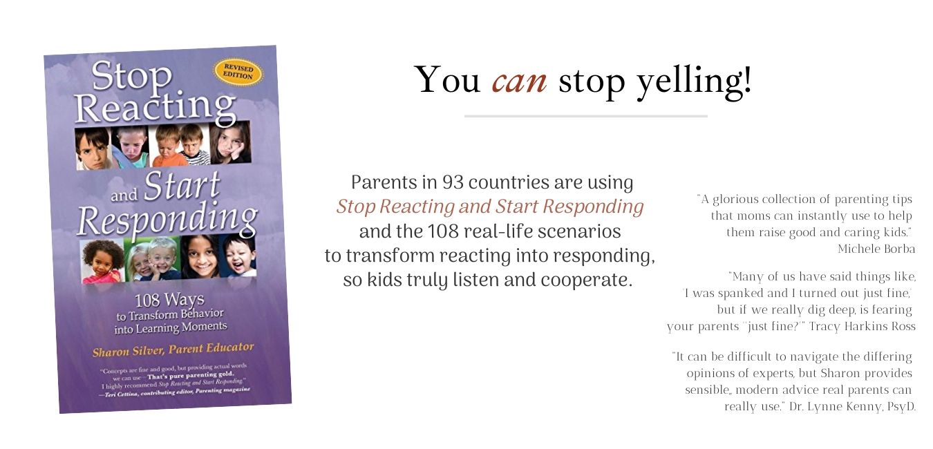 Stop Reacting and Start Responding: 108 Ways to Transform Behavior into Learning Moments, Sharon Silver's book.